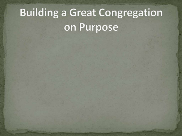Building a Great Congregation on Purpose<br />