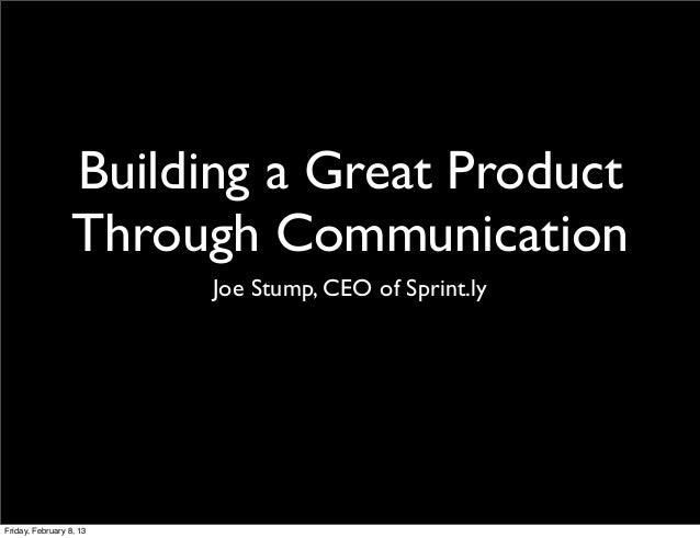 Building a Great Product                  Through Communication                         Joe Stump, CEO of Sprint.lyFriday,...