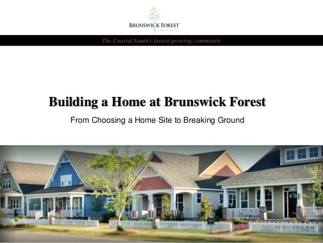 Building a Home at Brunswick Forest From Choosing a Home Site to Breaking Ground The Coastal South's fastest growing commu...