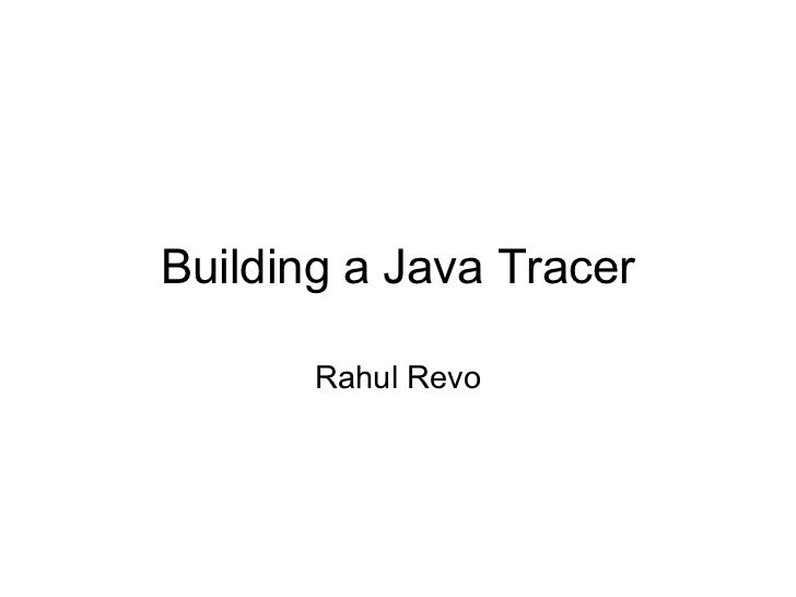 Building a Java Tracer Rahul Revo