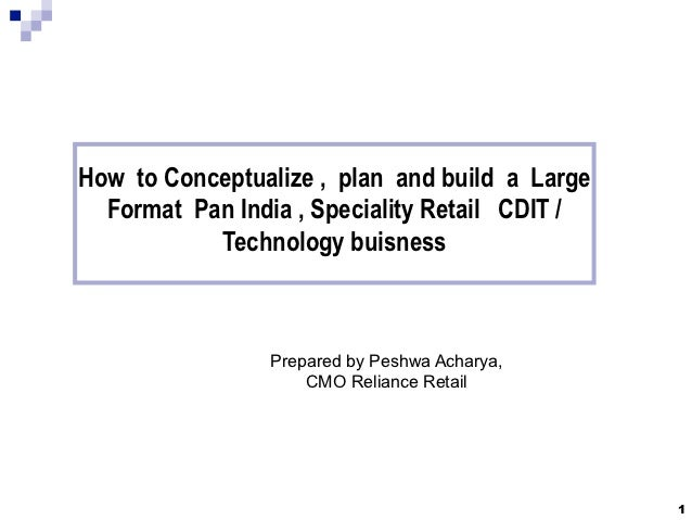 How to Conceptualize , plan and build a Large  Format Pan India , Speciality Retail CDIT /           Technology buisness  ...
