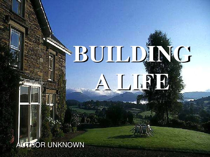 BUILDING A LIFE<br />AUTHOR UNKNOWN<br />