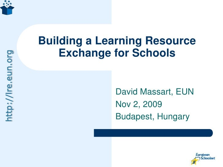 David Massart, EUN<br />Nov 2, 2009<br />Budapest, Hungary<br />Building a Learning Resource Exchange for Schools<br />