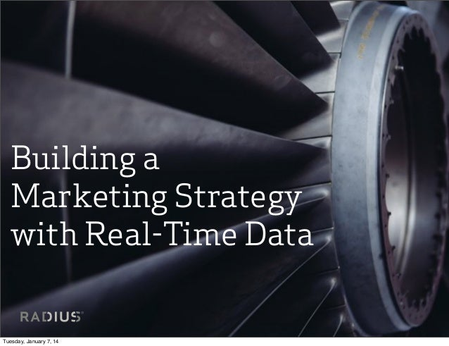 Building a Marketing Strategy with Real-Time Data  Tuesday, January 7, 14