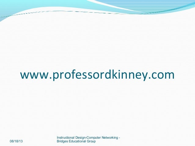 www.professordkinney.com 08/18/13 Instructional Design-Computer Networking - Bridges Educational Group