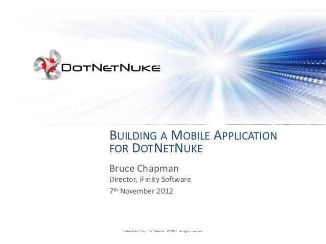 BUILDING A MOBILE APPLICATIONFOR DOTNETNUKEBruce ChapmanDirector, iFinity Software7th November 2012    DotNetNuke Corp. Co...
