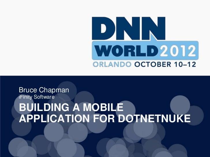 Bruce ChapmaniFinity SoftwareBUILDING A MOBILEAPPLICATION FOR DOTNETNUKE
