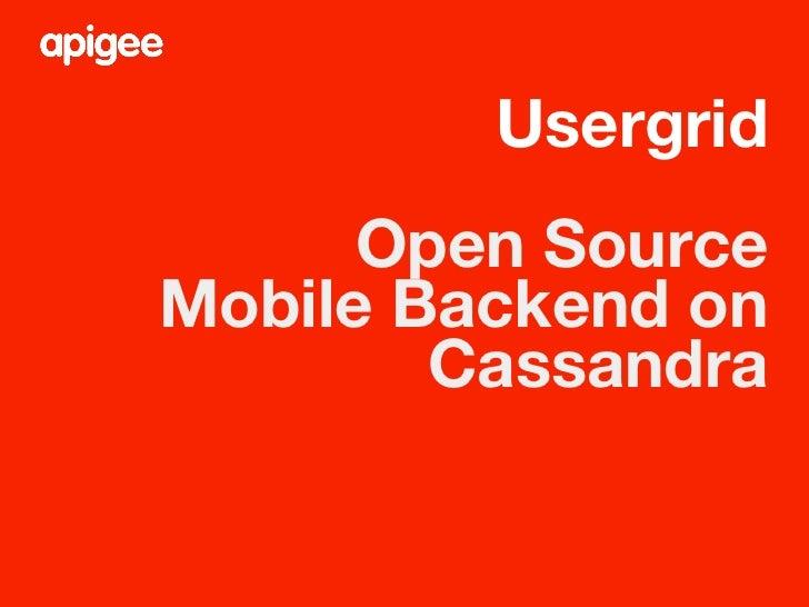 Usergrid                        Open SourceMobile Backend on        Cassandra