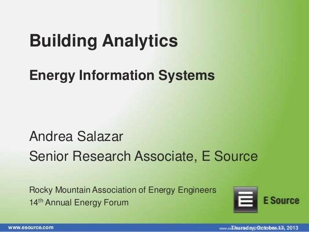 Building Analytics Energy Information Systems  Andrea Salazar Senior Research Associate, E Source Rocky Mountain Associati...