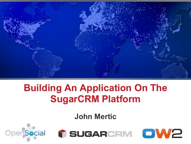 Building An Application On The      SugarCRM Platform          John Mertic