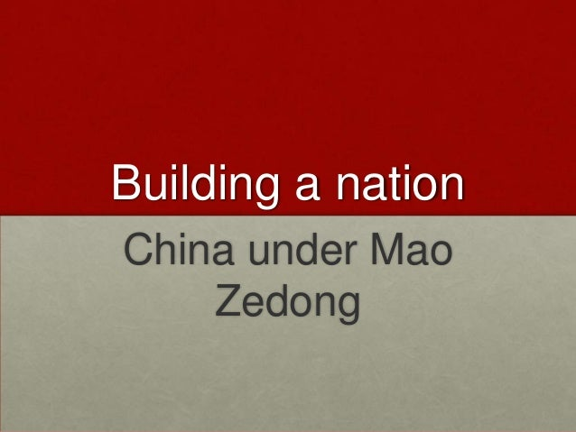 Building a nationChina under Mao    Zedong