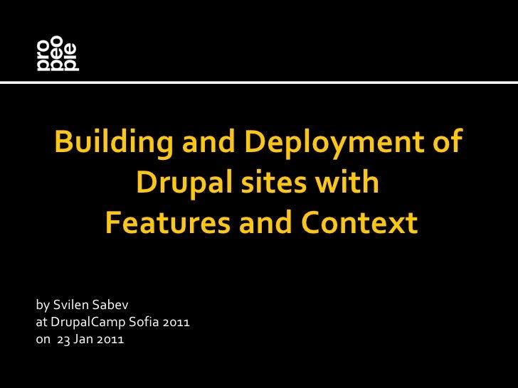 <ul><li>Building and Deployment of  </li></ul><ul><li>Drupal sites with  </li></ul><ul><li>Features and Context </li></ul>...