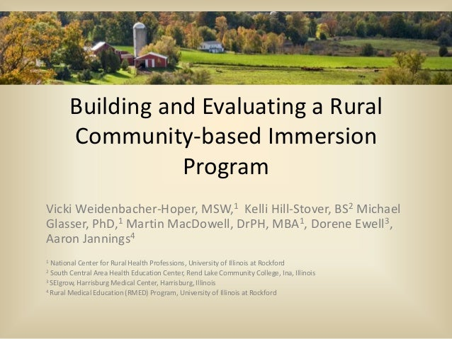 Building and Evaluating a Rural Community-based Immersion Program Vicki Weidenbacher-Hoper, MSW,1 Kelli Hill-Stover, BS2 M...