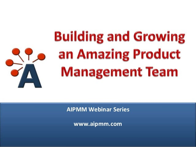 Webcast: Building and Growing an Amazing Product Management Team