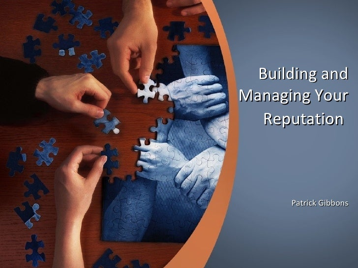 Building and Managing Your Reputation   Patrick Gibbons