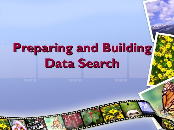 Preparing and Building    Data Search
