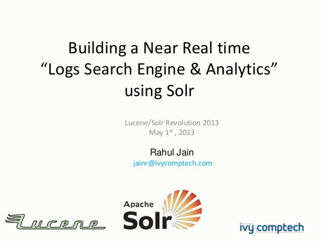 """Building a Near Real time""""Logs Search Engine & Analytics""""using SolrLucene/Solr Revolution 2013May 1st , 2013Rahul Jainjain..."""