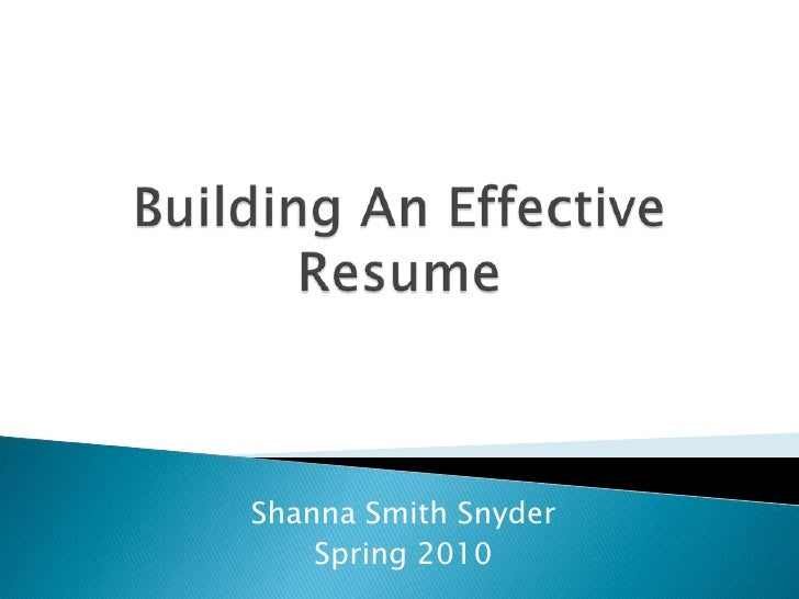 Building An Effective Resume<br />Shanna Smith Snyder<br />Spring 2010<br />