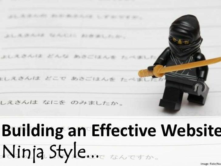 Building an Effective WebsiteNinja Style...            Image: flickr/Nam