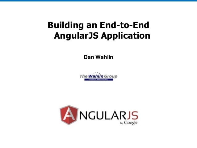 Building an End-to-End AngularJS Application Dan Wahlin