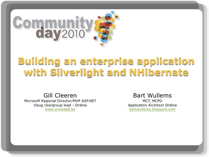 Building an enterprise application with Silverlight and NHibernate<br />Gill CleerenMicrosoft Regional Director/MVP ASP.NE...