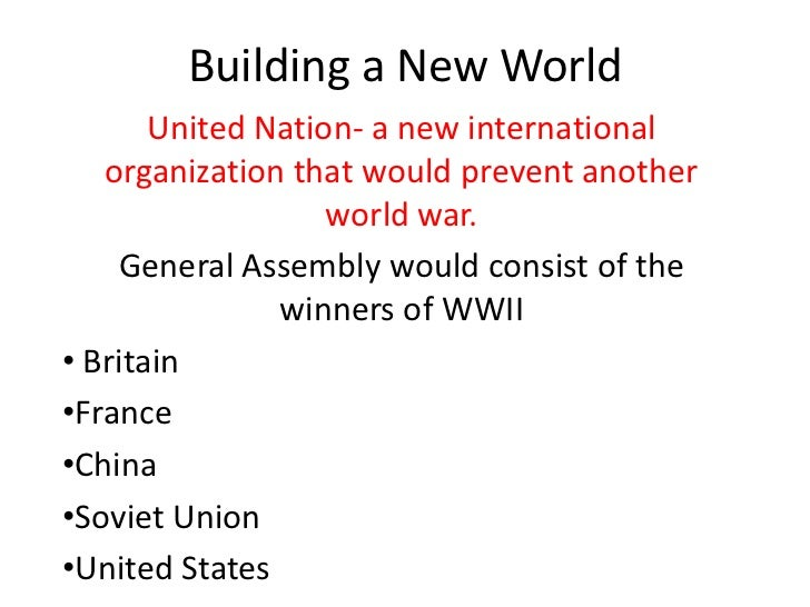 Building a New World       United Nation- a new international   organization that would prevent another                   ...