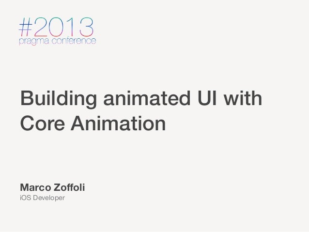 Building animated UI with Core Animation Marco Zoffoli iOS Developer