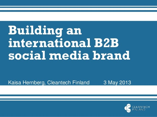 Building aninternational B2Bsocial media brandKaisa Hernberg, Cleantech Finland 3 May 2013