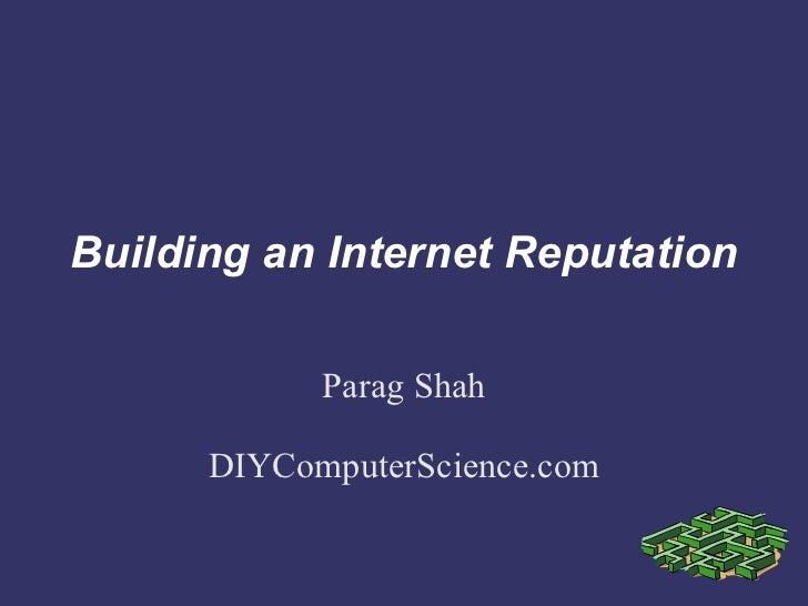 Building an Internet Reputation            Parag Shah      DIYComputerScience.com