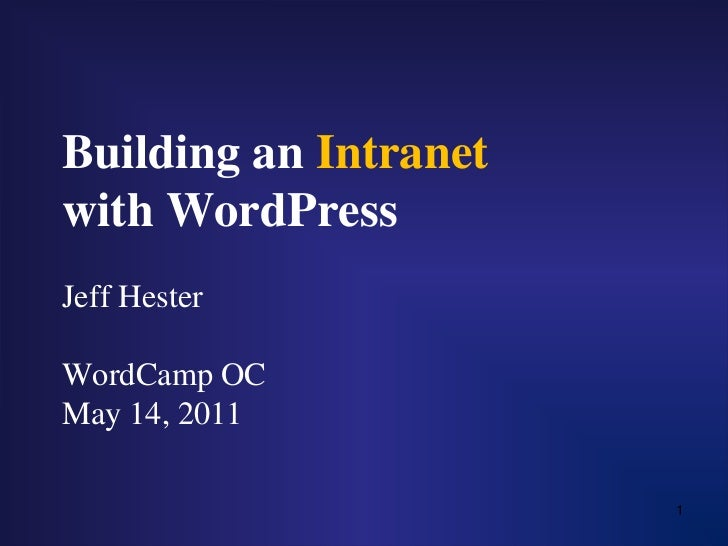 Building an Intranetwith WordPressJeff HesterWordCamp OCMay 14, 2011<br />1<br />