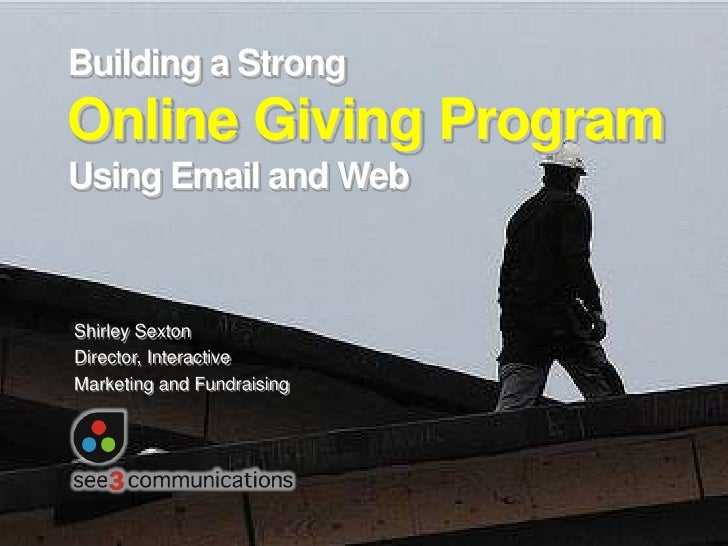 Building a StrongOnline Giving ProgramUsing Email and Web<br />Shirley Sexton<br />Director, Interactive <br />Marketing a...