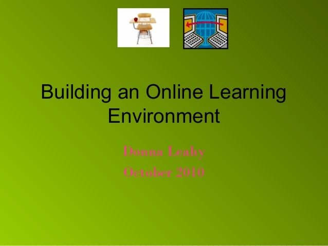 Building an Online Learning Environment Donna Leahy October 2010