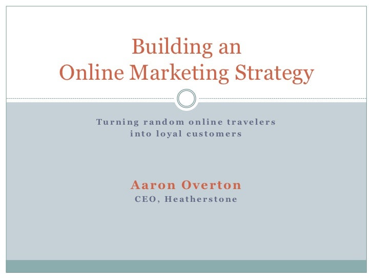 Turning random online travelers<br />into loyal customers<br />Aaron Overton<br />CEO, Heatherstone<br />Building anOnline...