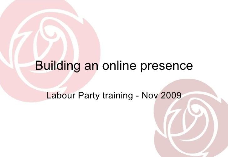 Building an online presence Labour Party training - Nov 2009