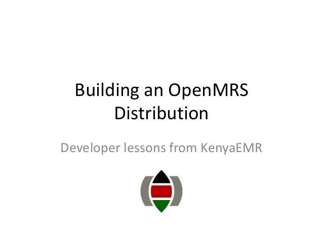 Building an OpenMRS Distribution Developer lessons from KenyaEMR