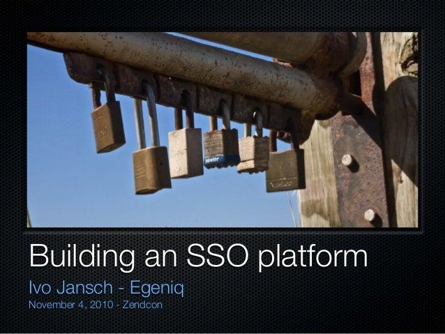 Building an SSO platform Ivo Jansch - Egeniq November 4, 2010 - Zendcon