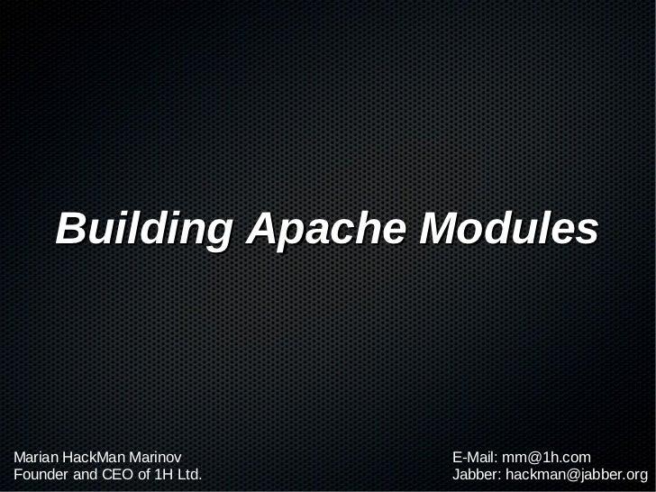 Building Apache ModulesMarian HackMan Marinov       E-Mail: mm@1h.comFounder and CEO of 1H Ltd.   Jabber: hackman@jabber.org