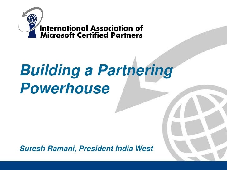 Building a Partnering Powerhouse<br />Suresh Ramani, President India West<br />
