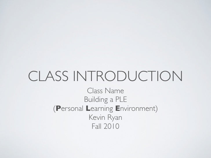 CLASS INTRODUCTION             Class Name            Building a PLE   (Personal Learning Environment)              Kevin R...