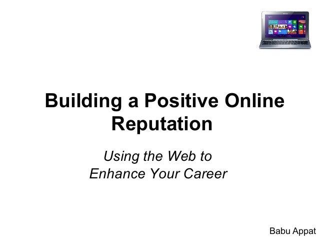 Building a Positive OnlineReputationUsing the Web toEnhance Your CareerBabu Appat