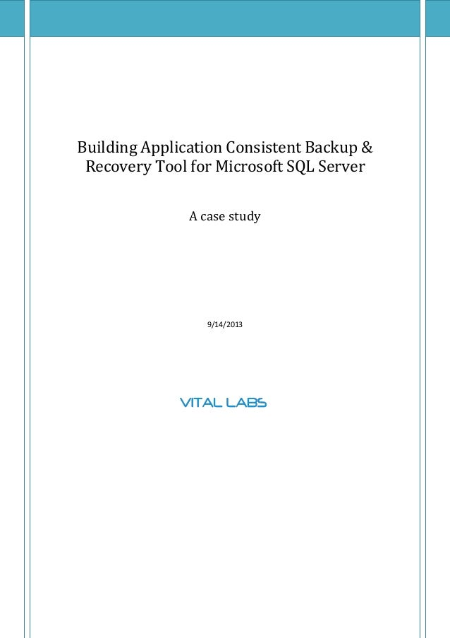 Building Application Consistent Backup & Recovery Tool for Microsoft SQL Server A case study 9/14/2013