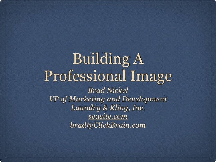 Building AProfessional Image          Brad NickelVP of Marketing and Development      Laundry & Kling, Inc.          seasi...