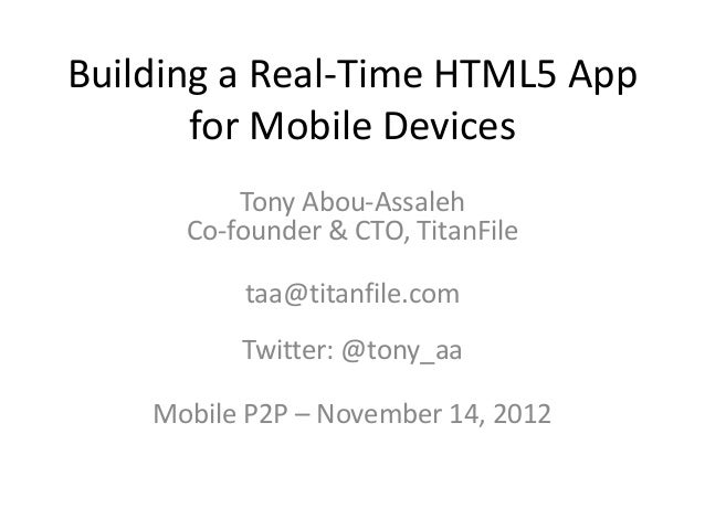 Building a Real-Time HTML5 App       for Mobile Devices          Tony Abou-Assaleh      Co-founder & CTO, TitanFile       ...