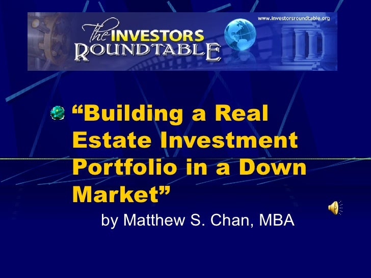 """ Building a Real Estate Investment Portfolio in a Down Market"" by Matthew S. Chan, MBA"