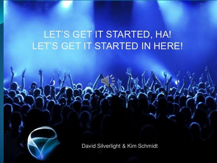 LET'S GET IT STARTED, HA!LET'S GET IT STARTED IN HERE!         David Silverlight & Kim Schmidt