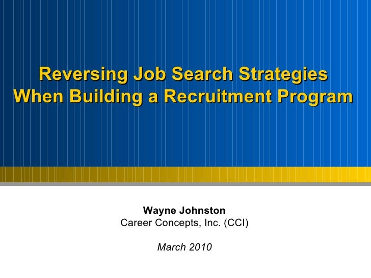 Wayne Johnston Career Concepts, Inc. (CCI) March 2010 Reversing Job Search Strategies  When Building a Recruitment Program