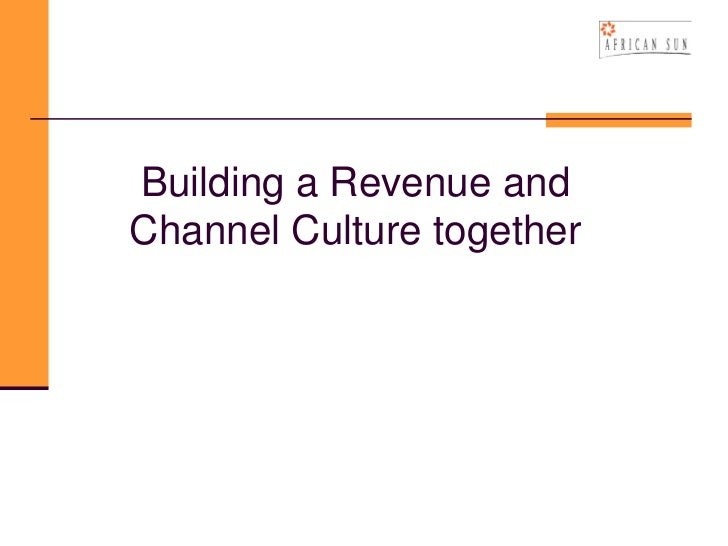 Building a Revenue andChannel Culture together