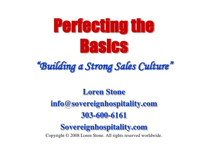 "Perfecting the Basics<br />""Building a Strong Sales Culture""<br />Loren Stone<br />info@sovereignhospitality.com<br />303-..."