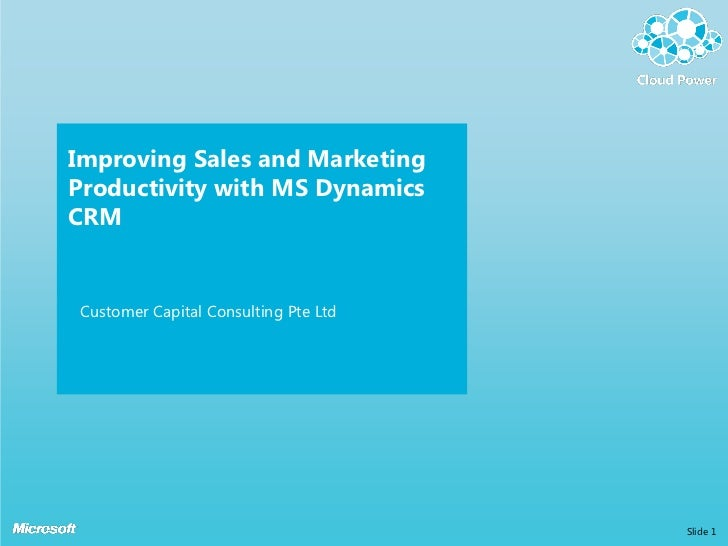 Improving Sales and MarketingProductivity with MS DynamicsCRMCustomer Capital Consulting Pte Ltd                          ...