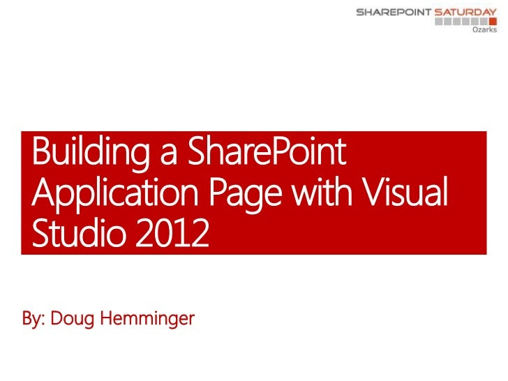 Building a SharePointApplication Page with VisualStudio 2012By: Doug Hemminger